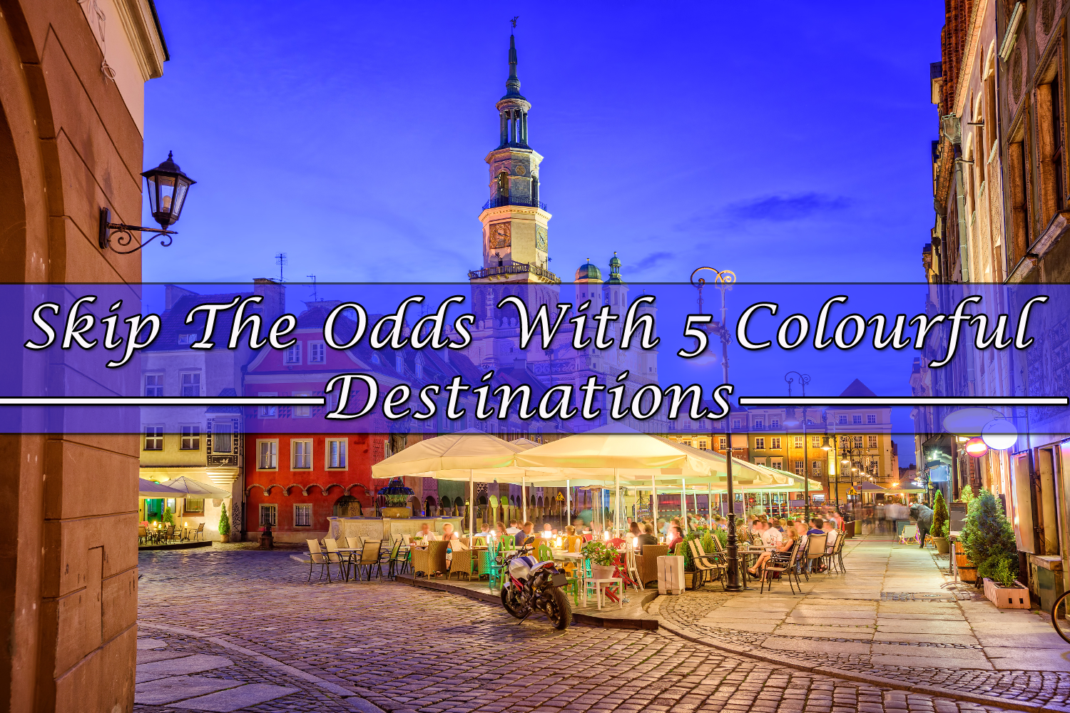 Skip The Odds With 5 Colourful Destinations