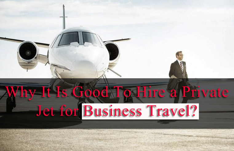 Why-It-Is-Good-To-Hire-a-Private-Jet-for-Business-Travel