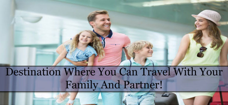 Destination Where You Can Travel With Your Family And Partner!