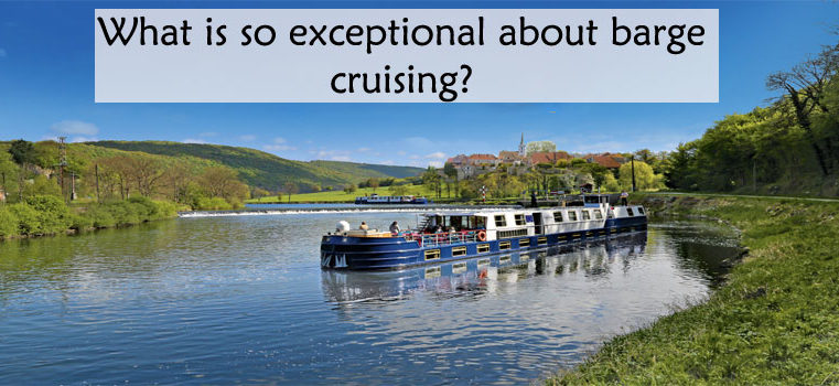 What is so exceptional about barge cruising?