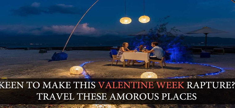 KEEN TO MAKE THIS VALENTINE WEEK RAPTURE? TRAVEL THESE AMOROUS PLACES